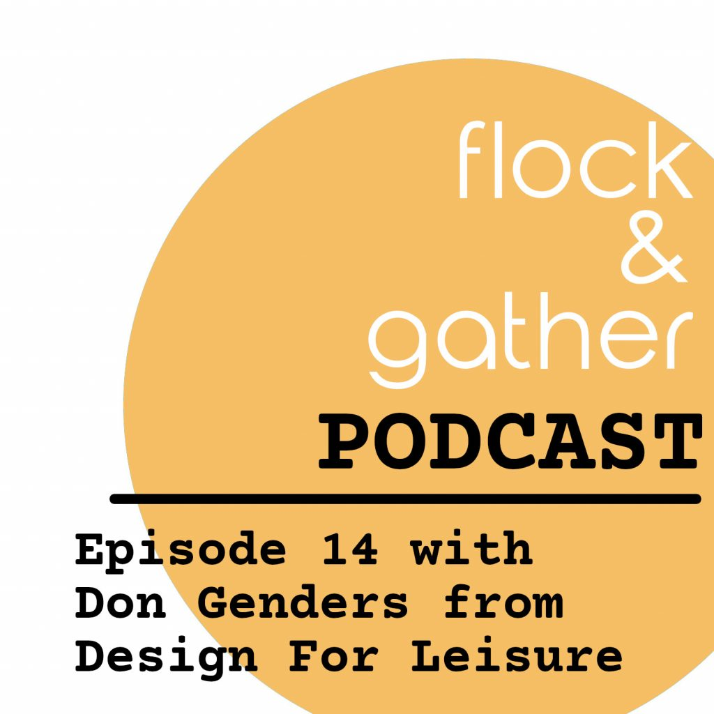 Flock and Gather...new episode with Don Genders from Design For Leisure!