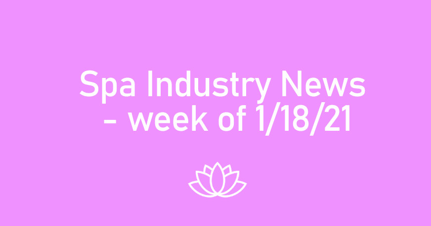 Spa Industry News - week of 1/18/21