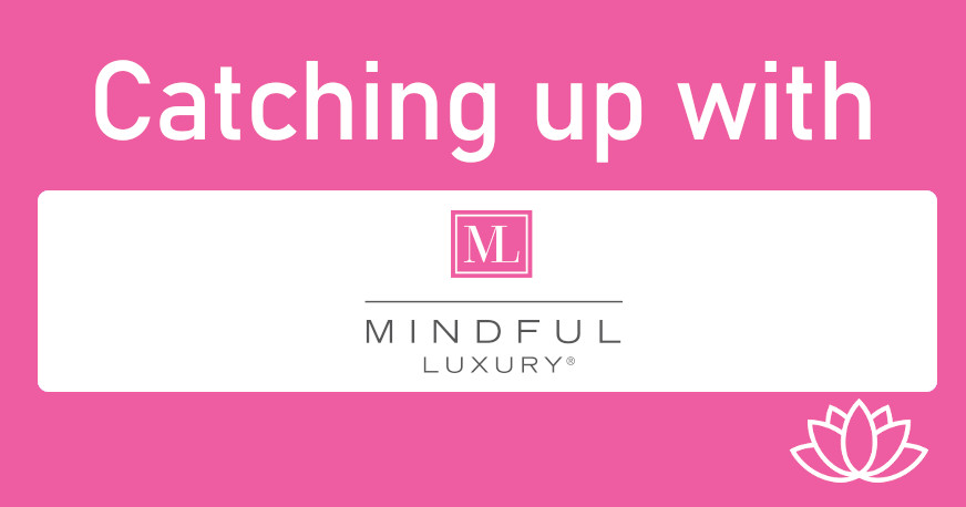 Catching up with Mindful Luxury
