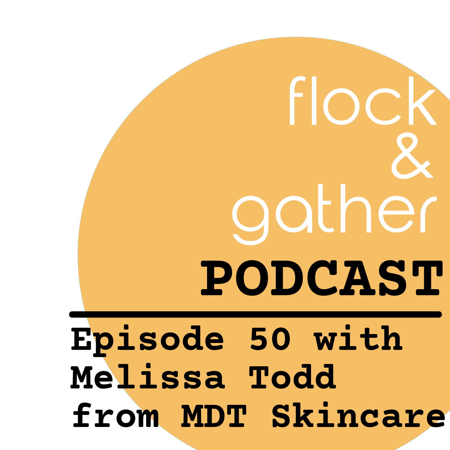 Flock and Gather...new episode with Melissa Todd from MDT Skincare!