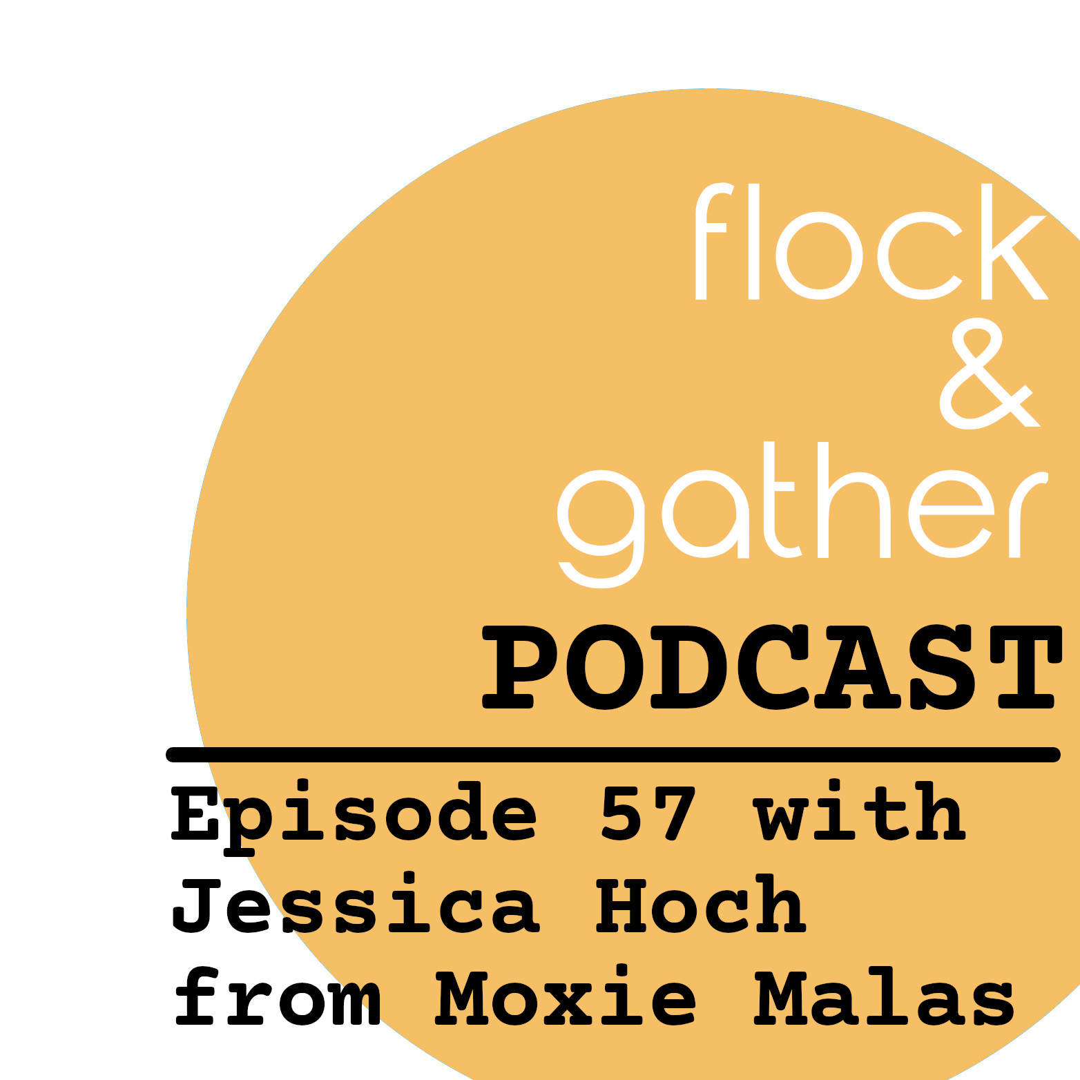 Flock and Gather...new episode with Jessica Hoch from Moxie Malas!