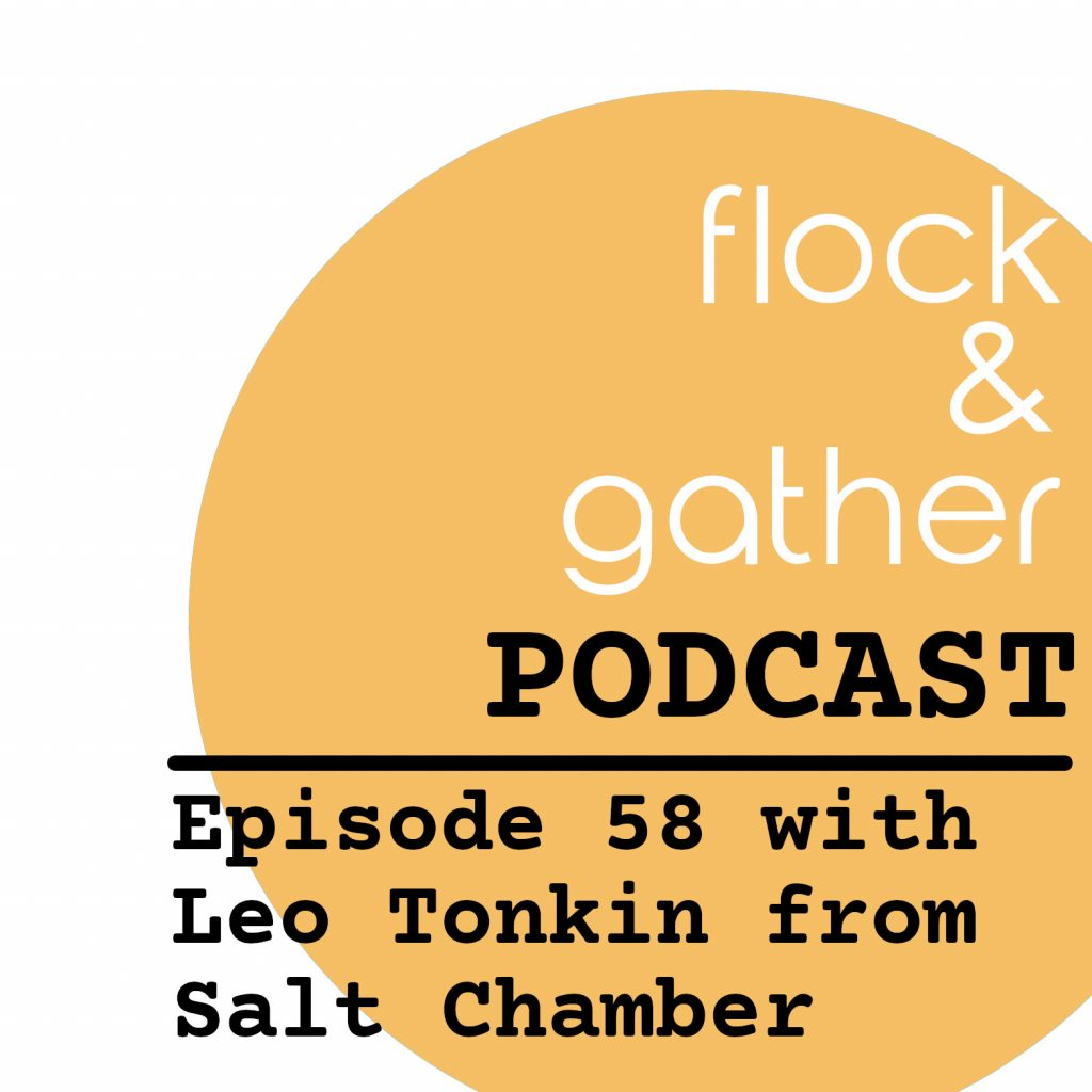 Flock and Gather...new episode with Leo Tonkin from Salt Chamber!