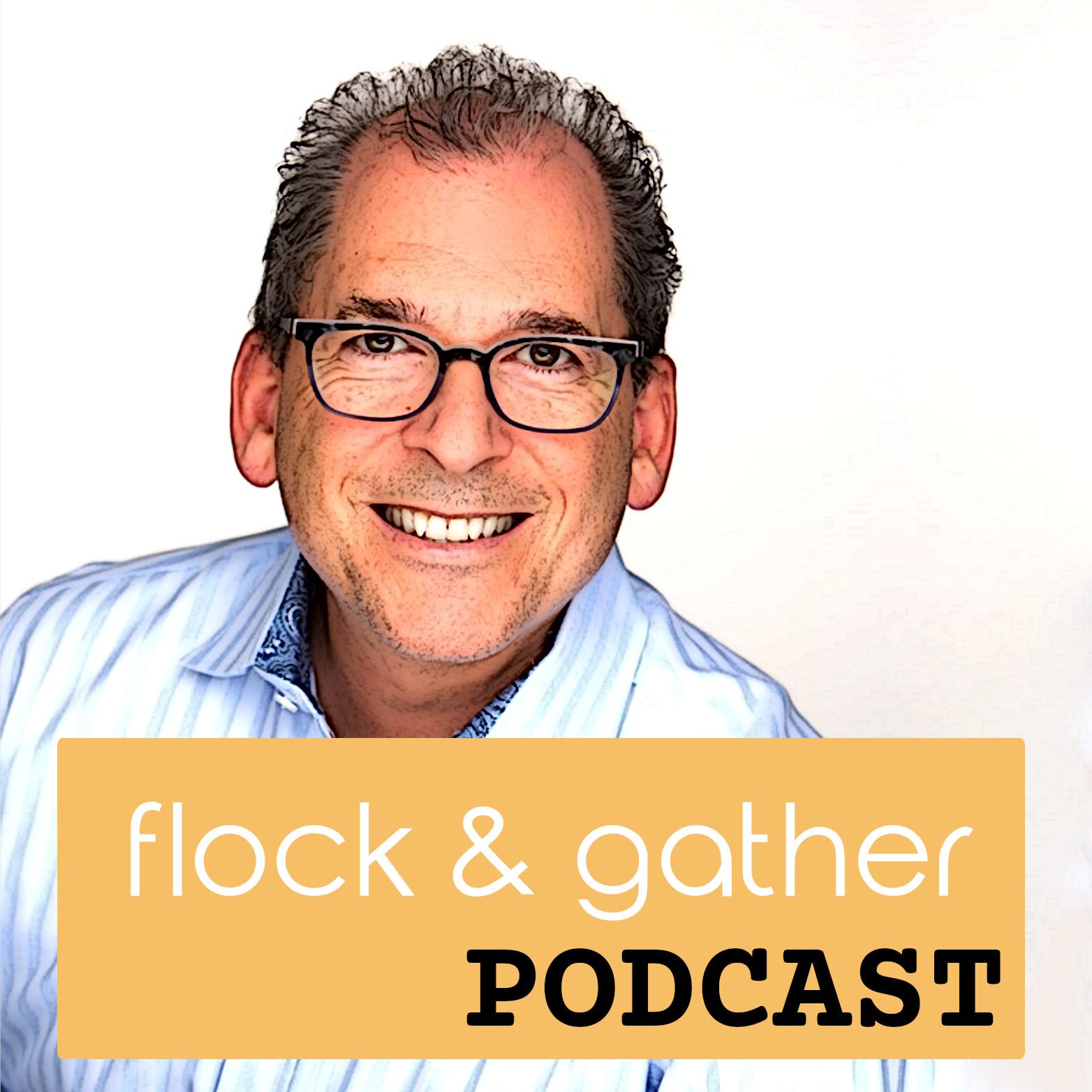 Flock and Gather Podcast.  New episodes featuring Diane Waltersdorf, David Bremer, Jennifer Rosenbaum and Lisa Kahn!!