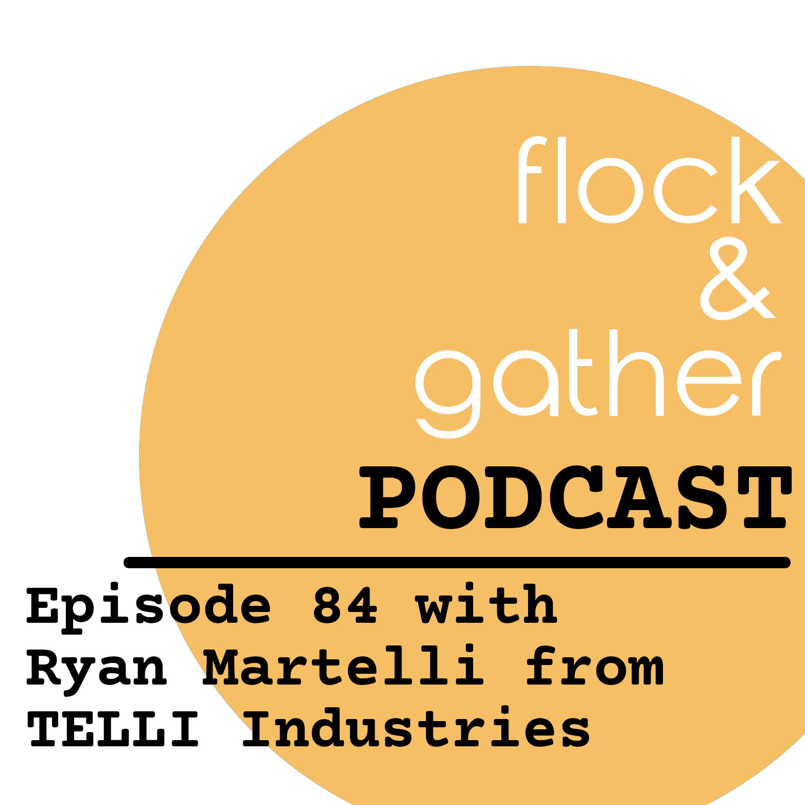 Flock and Gather Podcast.  Episode 85 with Ryan Martelli from TELLI Industries