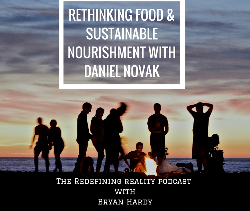 Rethinking Food and Sustainable Nourishment with Daniel Novak