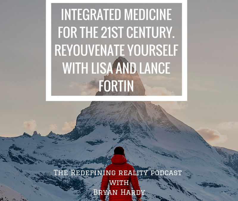 Integrative Medicine for the 21st Century – ReYouvenate Yourself with Lisa and Lance Fortin.