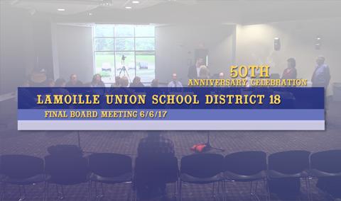Lamoille Union School District 18, Final Board Meeting, 6/6/17