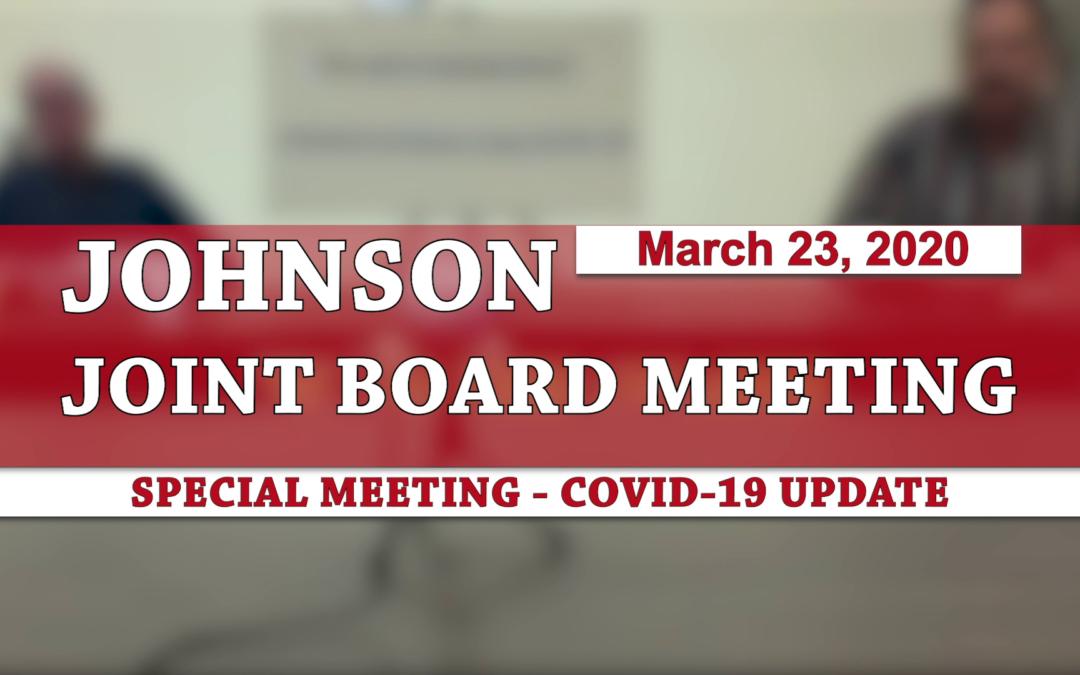 Johnson Joint Board Meeting, 3/23/20 (Emergency Meeting)