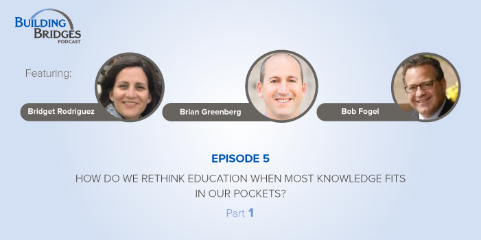Ep. 5 – How Do We Rethink Education When Most Knowledge Fits in Our Pockets? Pt. 1