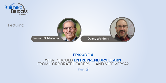 Ep. 4 – What Should Entrepreneurs Learn From Corporate Leaders—and Vice Versa? Pt 2