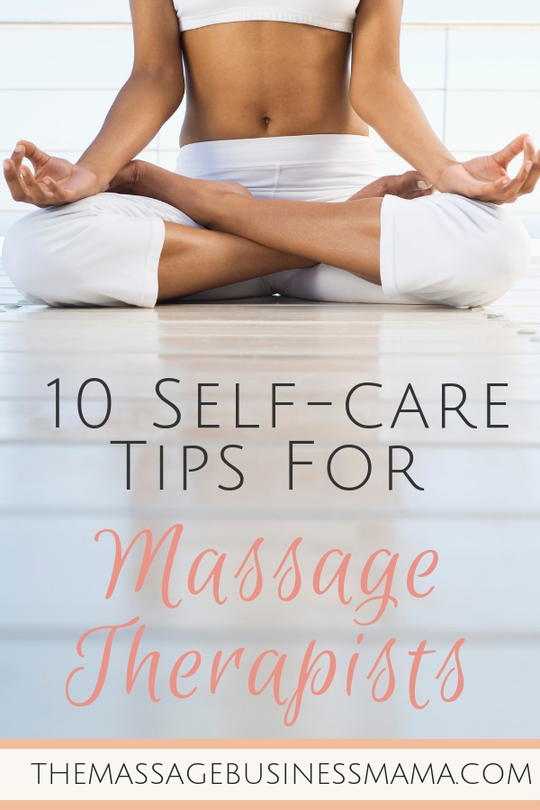 10 tips for self-care for massage therapists.