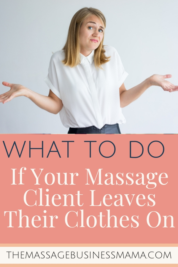 What to do if your massage client leaves their clothes on.