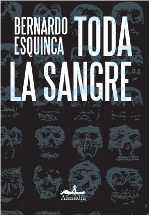 "Asaltos Literarios: ""Toda La Sangre"" de Bernardo Esquinca"