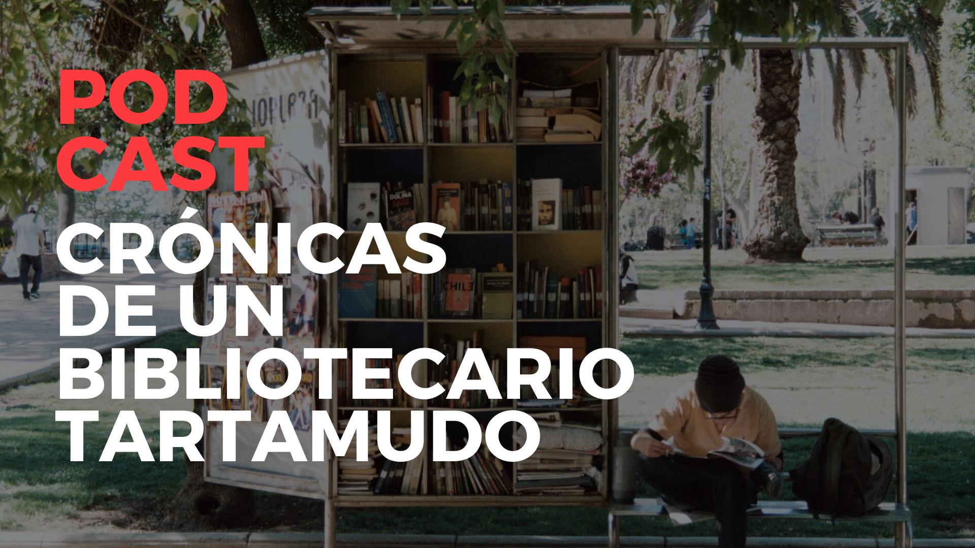 Podcast: Crónicas de un Bibliotecario Tartamudo