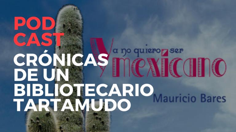 Crónica #6: Ya no quiero ser mexicano