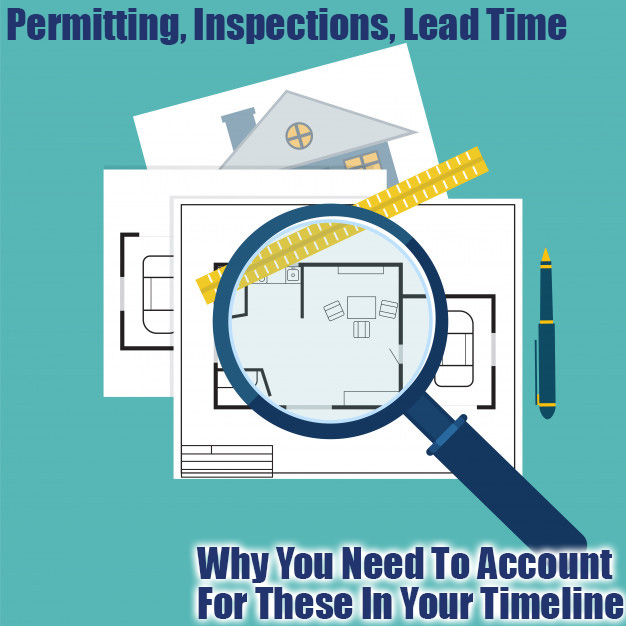 Permitting. Inspections & Lead Time are Three Aspects You Must Account For