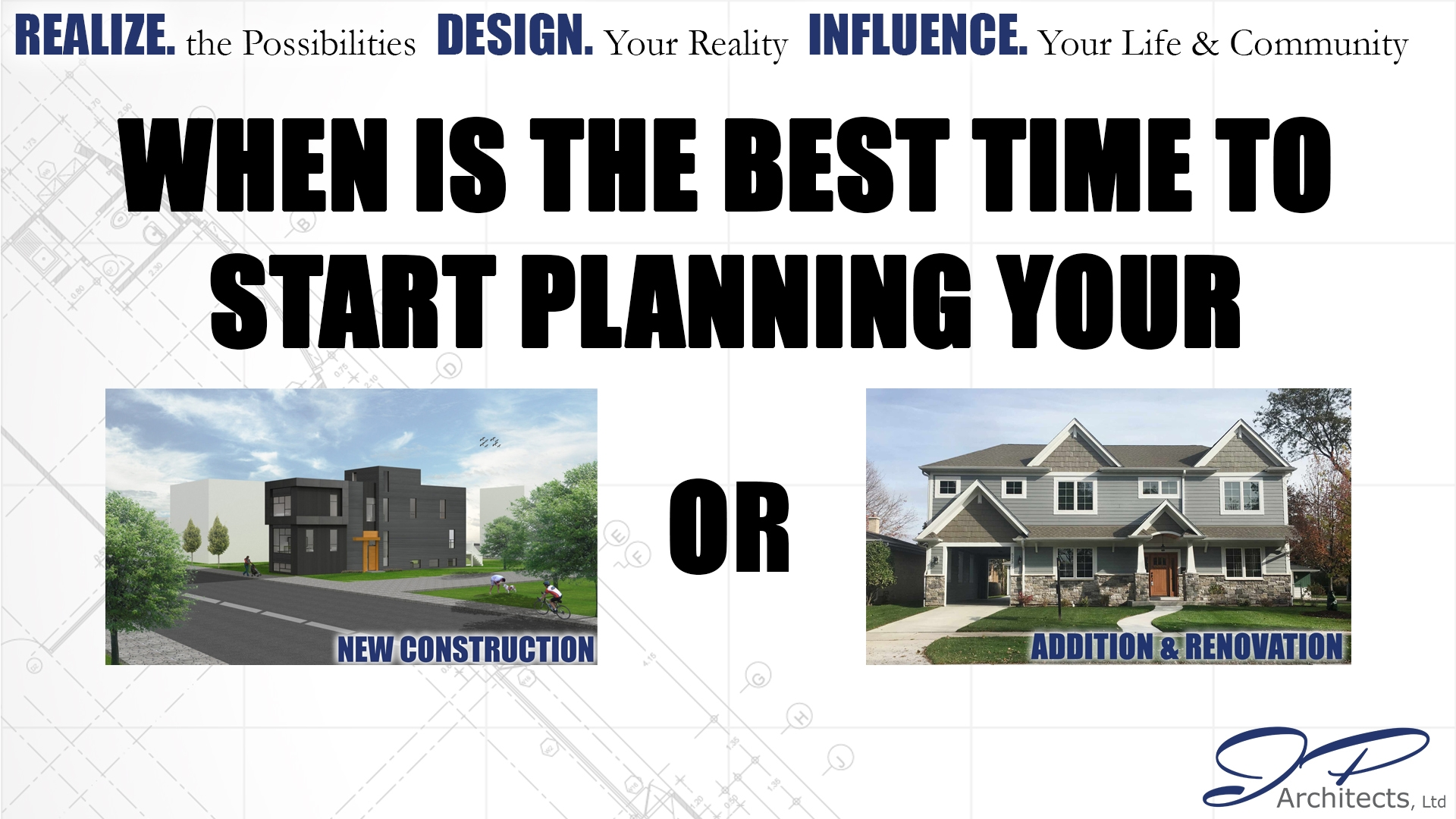 This is the cover image for our blog about when the best time to start planning your new construction, addition and renovation