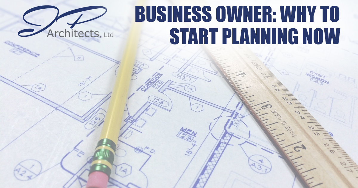 This image is the cover image for JP Architects, Ltd.'s Blog about why business owners should start planning now
