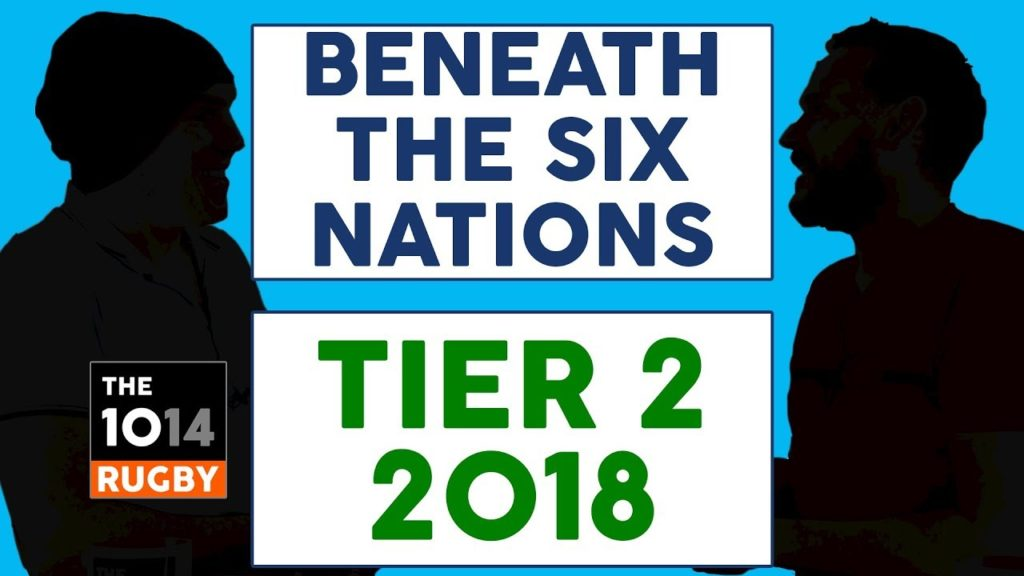 Beneath The Six Nations 2018 | Tier 2 | The 1014 Rugby
