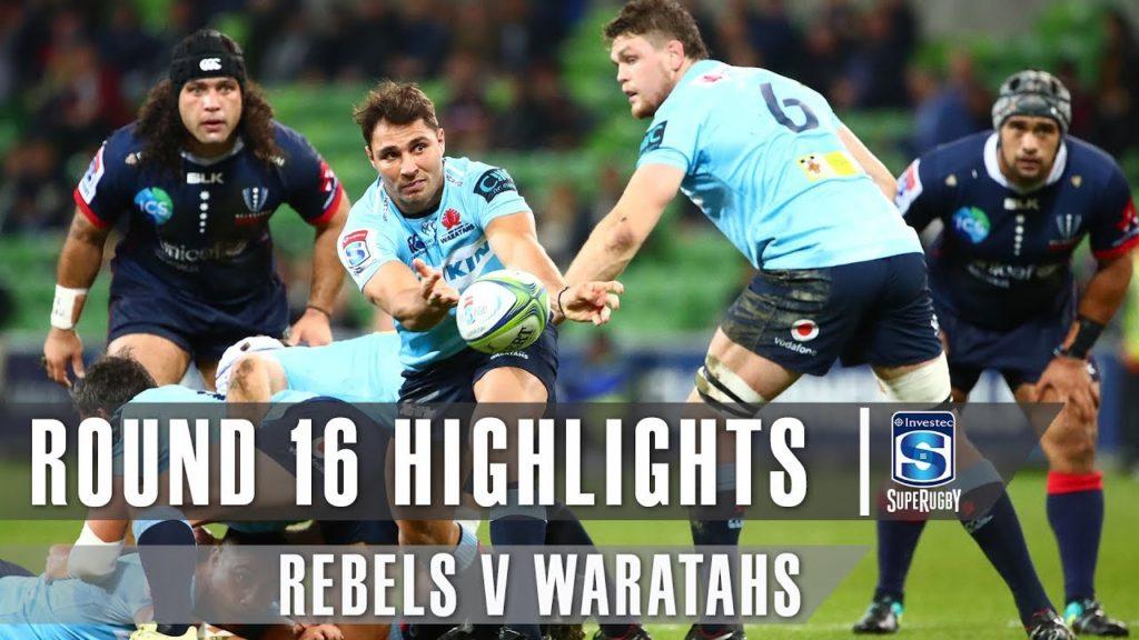 ROUND 16 HIGHLIGHTS: Rebels v Waratahs – 2019