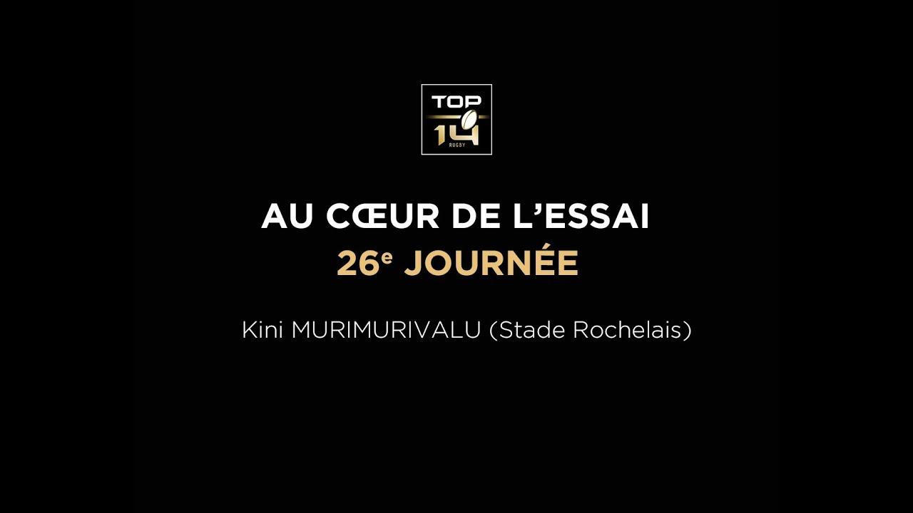 TOP 14 - Au cœur de l'essai - J26 K. Murimurivalu (Stade Rochelais)
