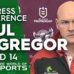 NRL Press Conference: Paul McGregor – Round 14 | NRL on Nine