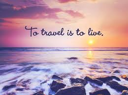 To travel is to live…