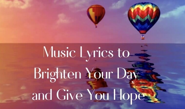 Music Lyrics to Brighten Your Day and Give You Hope