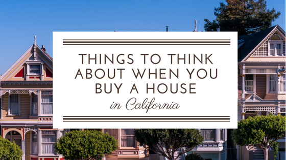Things to Think About When You Buy a House in California