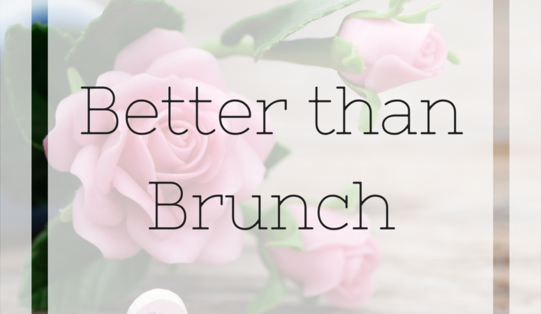 Don't Take Me to Brunch on Mother's Day
