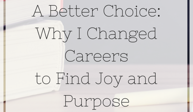 A Better Choice: Why I Changed Careers to Find Joy and Purpose