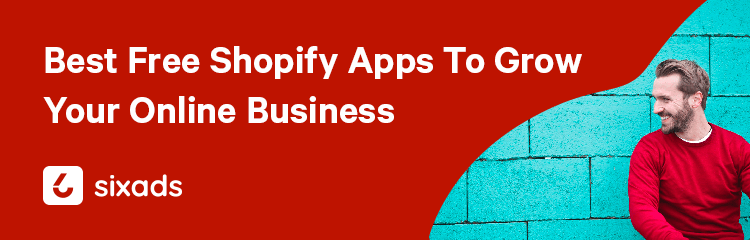 Free Shopify Apps To Grow Your Online Business