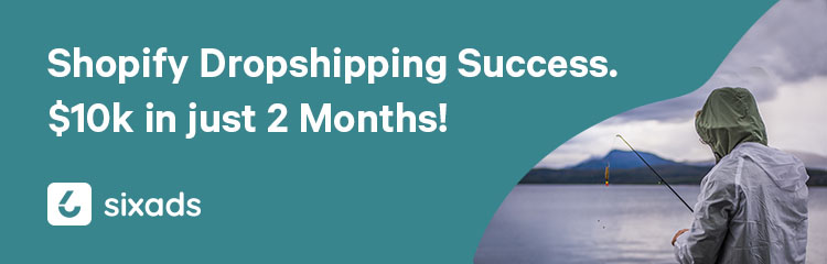 Shopify Dropshipping Success. How to reach $10k in just 2 Months with SixAds