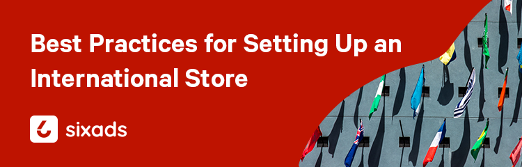 Best Practices for Setting Up an International Store