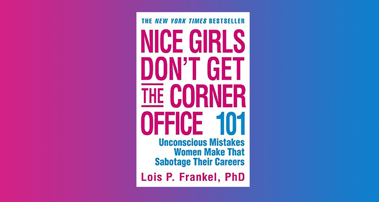 'Nice Girls Don't Get the Corner Office' by Lois P. Frankel