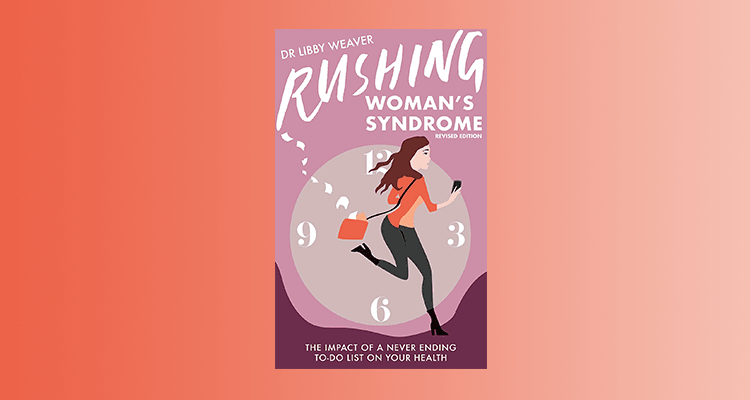 'Rushing Woman's Syndrome' by Libby Weaver