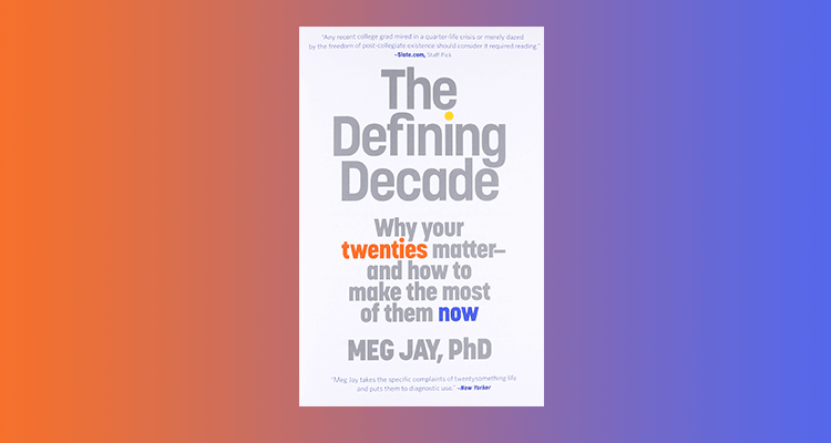 'The Defining Decade: Why Your Twenties Matter' by Meg Jay