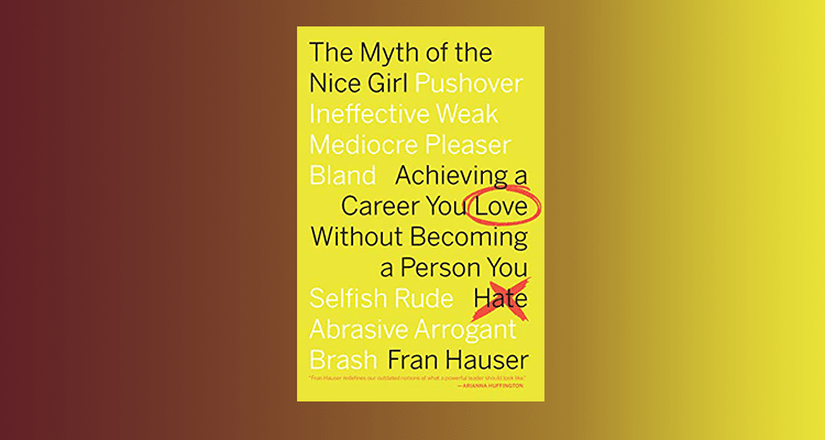 'The Myth of the Nice Girl' by Fran Hauser