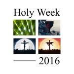 Holy Week 2016, Easter Sunday 2016, Maundy Thursday 2016