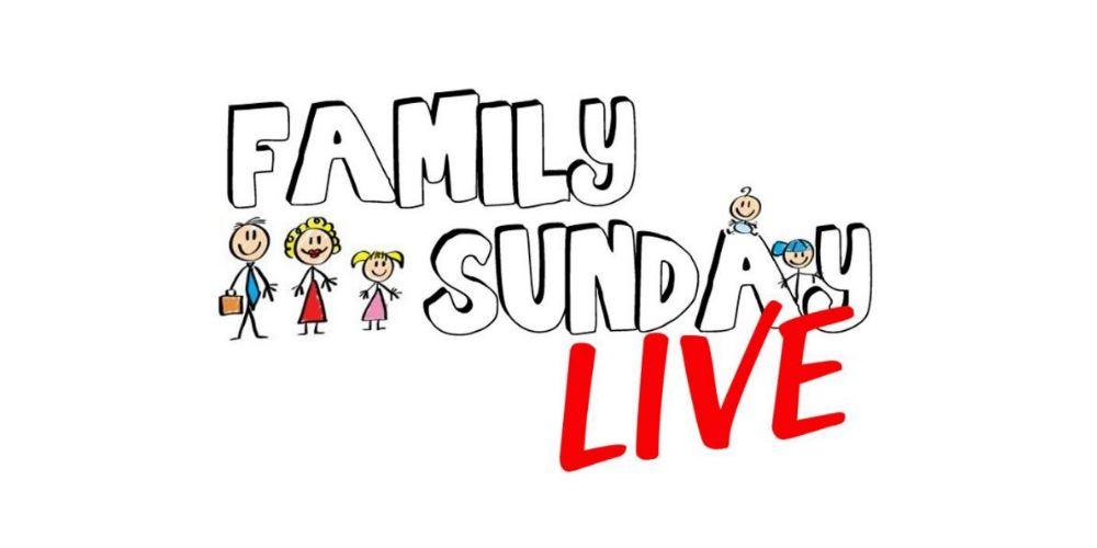 Family Sunday Live – May 2018