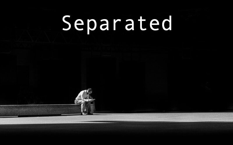 Separated -> Unto the Gospel (Ostracized for your faith?)