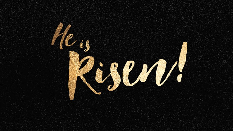 He is Risen, Easter Sunday