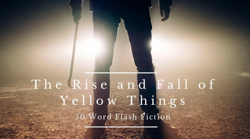 The Rise and Fall of Yellow Things | 50 Word Story