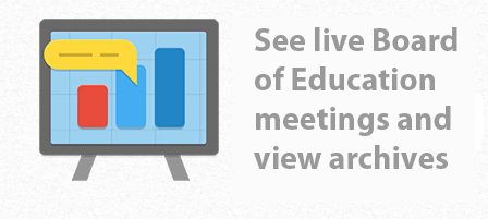 Click here to watch live Board of Education meetings and view the archives
