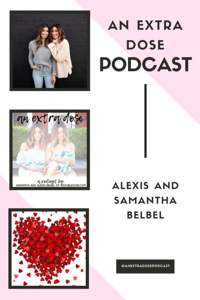 lifestyle and fashion bloggers alexis and samantha belbel share the best dating and relationship advice + Stories Of How You Met Your Partners on their podcast,  An Extra Dose Podcast