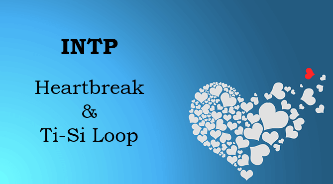 INTP heartbreak Ti-Si Loop
