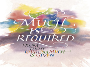 To Whom Much is Given, Much is Required