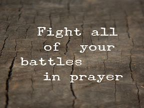 Battles are Fought in Prayer Part 2