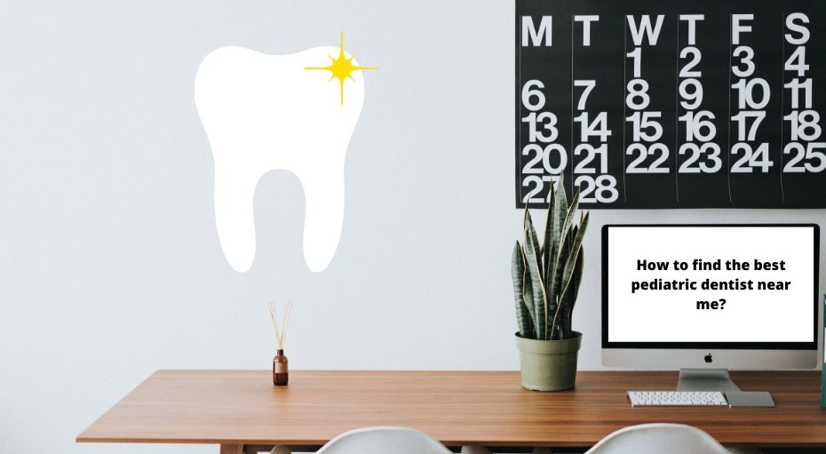 How to find the best pediatric dentist near me