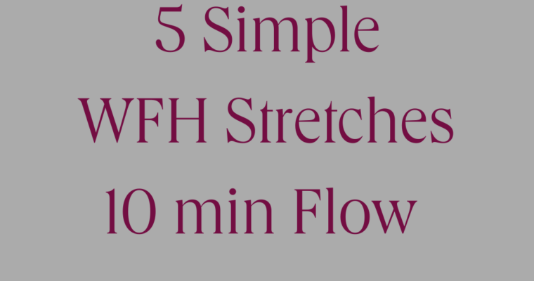 5 Simple WFH Stretches- 10 min Flow